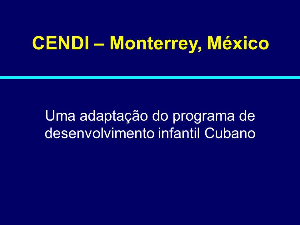 CENDI – Monterrey, México Uma adaptação do programa de desenvolvimento infantil Cubano 08-168