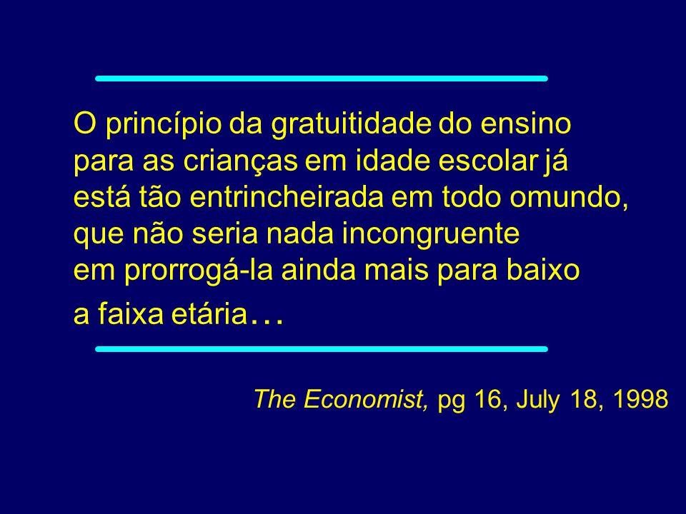 01-050 The Economist, pg 16, July 18, 1998 O princípio da gratuitidade do ensino para as crianças em idade escolar já está tão entrincheirada em todo omundo, que não seria nada incongruente em prorrogá-la ainda mais para baixo a faixa etária …