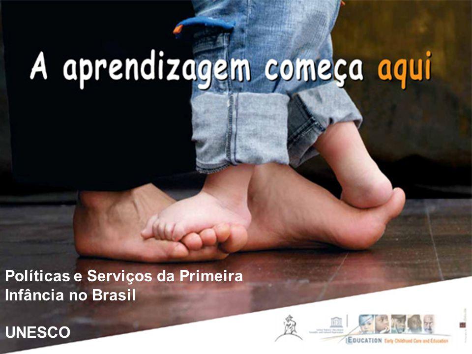 Políticas e Serviços para a Primeira Infância no Brasil Políticas e Serviços da Primeira Infância no Brasil UNESCO