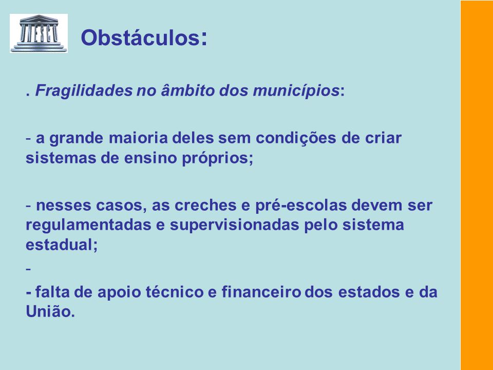 Obstáculos :. Fragilidades no âmbito dos municípios: - a grande maioria deles sem condições de criar sistemas de ensino próprios; - nesses casos, as c