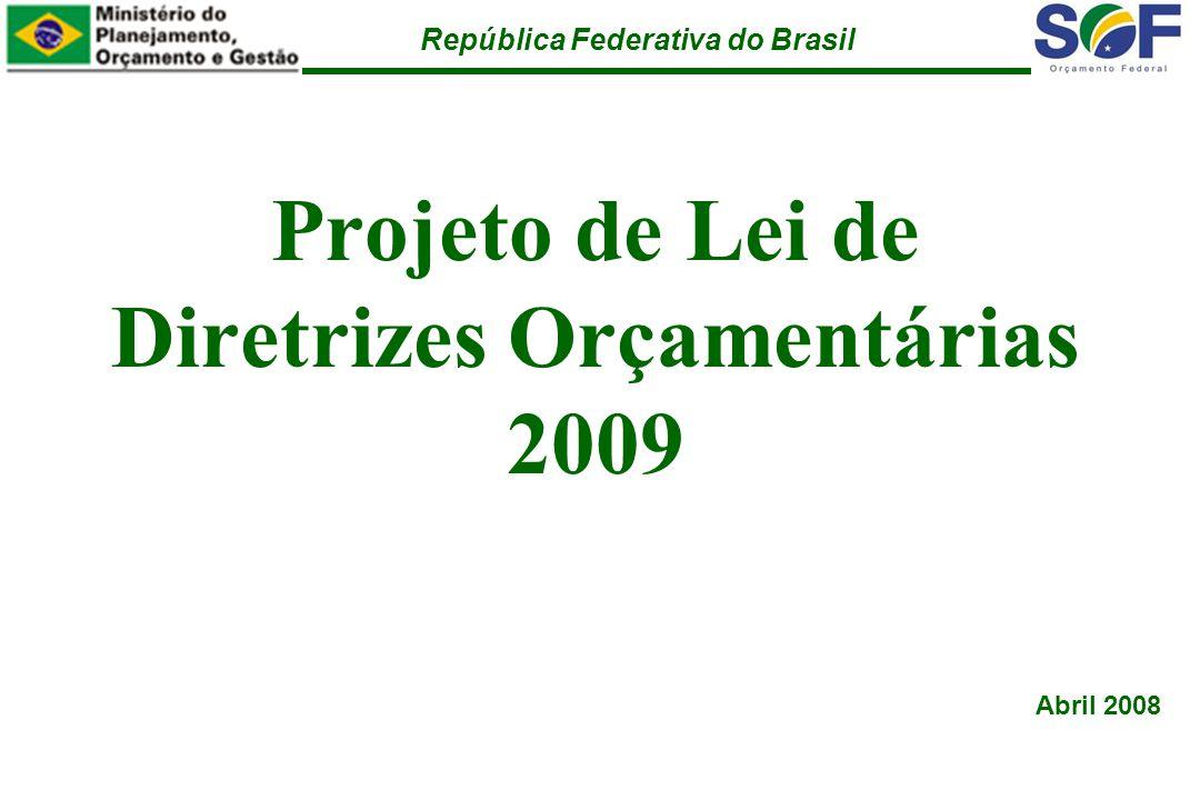 República Federativa do Brasil Projeto de Lei de Diretrizes Orçamentárias 2009 Abril 2008