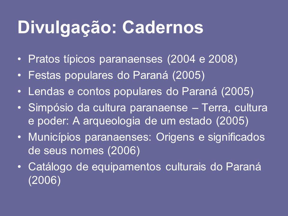 Divulgação: Cadernos Pratos típicos paranaenses (2004 e 2008) Festas populares do Paraná (2005) Lendas e contos populares do Paraná (2005) Simpósio da cultura paranaense – Terra, cultura e poder: A arqueologia de um estado (2005) Municípios paranaenses: Origens e significados de seus nomes (2006) Catálogo de equipamentos culturais do Paraná (2006)
