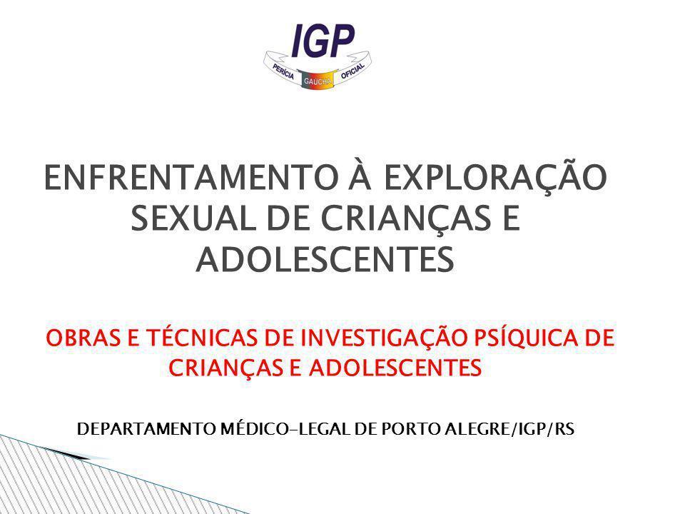 ENFRENTAMENTO À EXPLORAÇÃO SEXUAL DE CRIANÇAS E ADOLESCENTES OBRAS E TÉCNICAS DE INVESTIGAÇÃO PSÍQUICA DE CRIANÇAS E ADOLESCENTES DEPARTAMENTO MÉDICO-