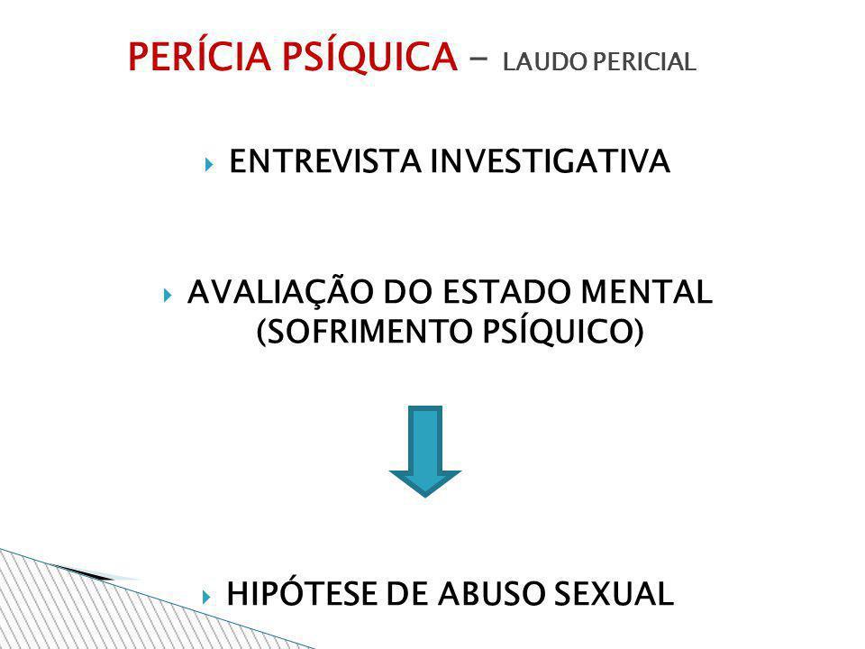ENTREVISTA INVESTIGATIVA AVALIAÇÃO DO ESTADO MENTAL (SOFRIMENTO PSÍQUICO) HIPÓTESE DE ABUSO SEXUAL PERÍCIA PSÍQUICA - LAUDO PERICIAL