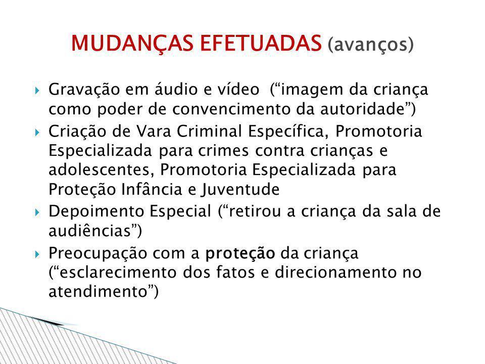 Gravação em áudio e vídeo (imagem da criança como poder de convencimento da autoridade) Criação de Vara Criminal Específica, Promotoria Especializada