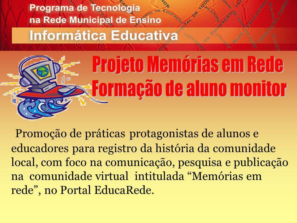 Promoção de práticas protagonistas de alunos e educadores para registro da história da comunidade local, com foco na comunicação, pesquisa e publicação na comunidade virtual intitulada Memórias em rede, no Portal EducaRede.