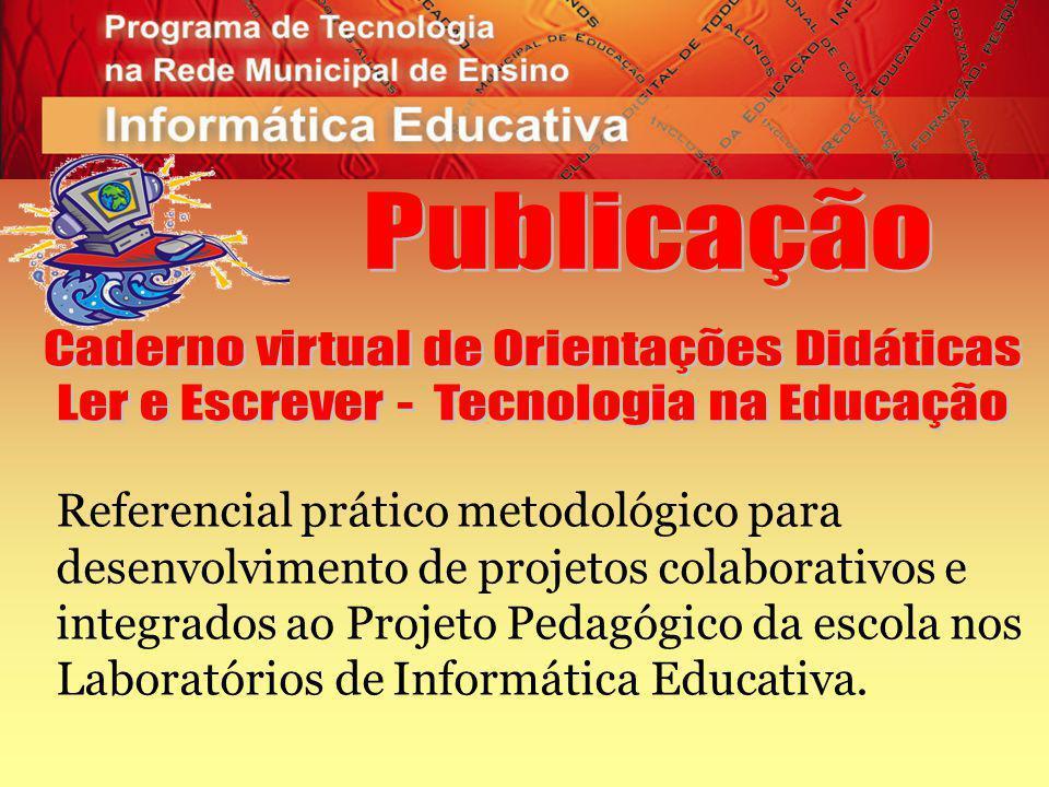 Referencial prático metodológico para desenvolvimento de projetos colaborativos e integrados ao Projeto Pedagógico da escola nos Laboratórios de Informática Educativa.
