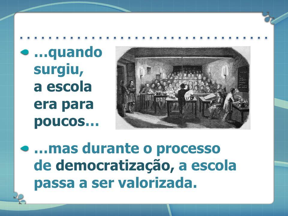 …mas durante o processo de democratização, a escola passa a ser valorizada.