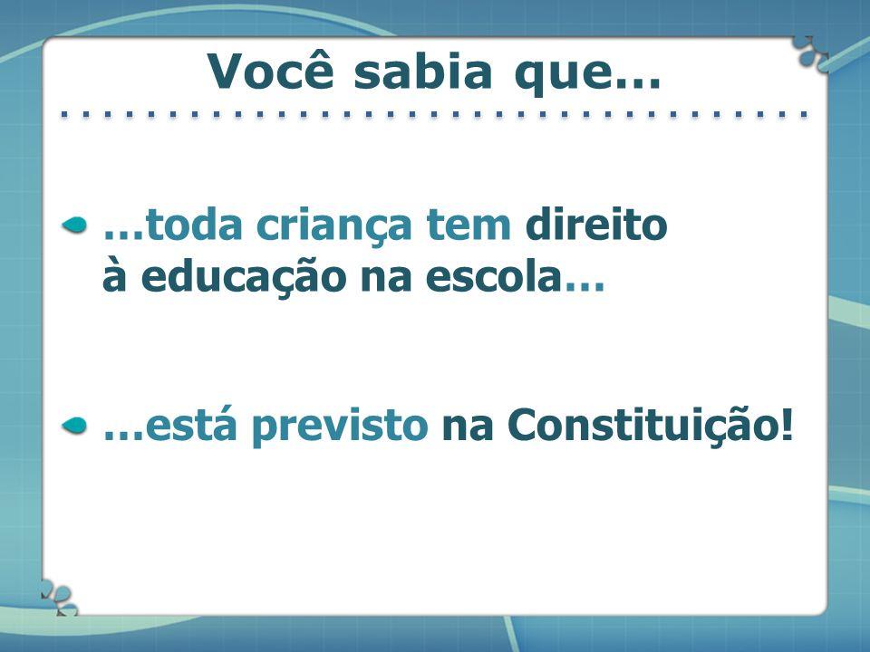 …toda criança tem direito à educação na escola… …está previsto na Constituição! Você sabia que…