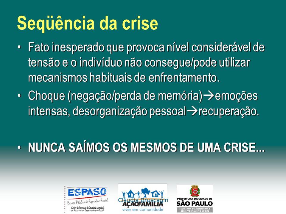 Claudia Bruscagin Seqüência da crise Fato inesperado que provoca nível considerável de tensão e o indivíduo não consegue/pode utilizar mecanismos habi