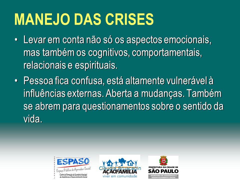 Claudia Bruscagin MANEJO DAS CRISES Levar em conta não só os aspectos emocionais, mas também os cognitivos, comportamentais, relacionais e espirituais