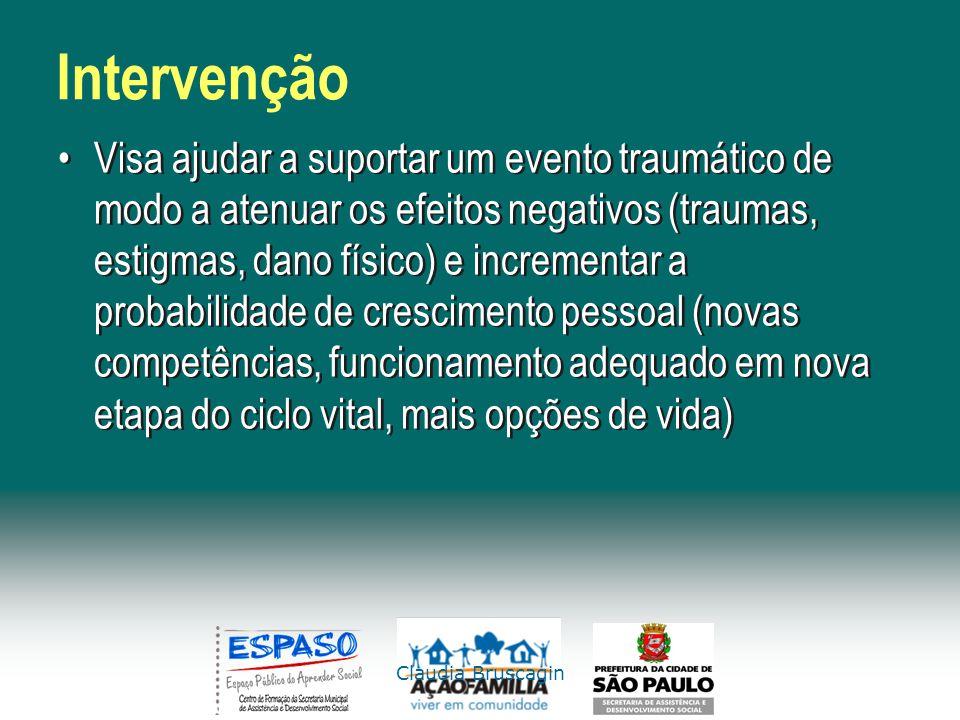 Claudia Bruscagin Intervenção Visa ajudar a suportar um evento traumático de modo a atenuar os efeitos negativos (traumas, estigmas, dano físico) e in