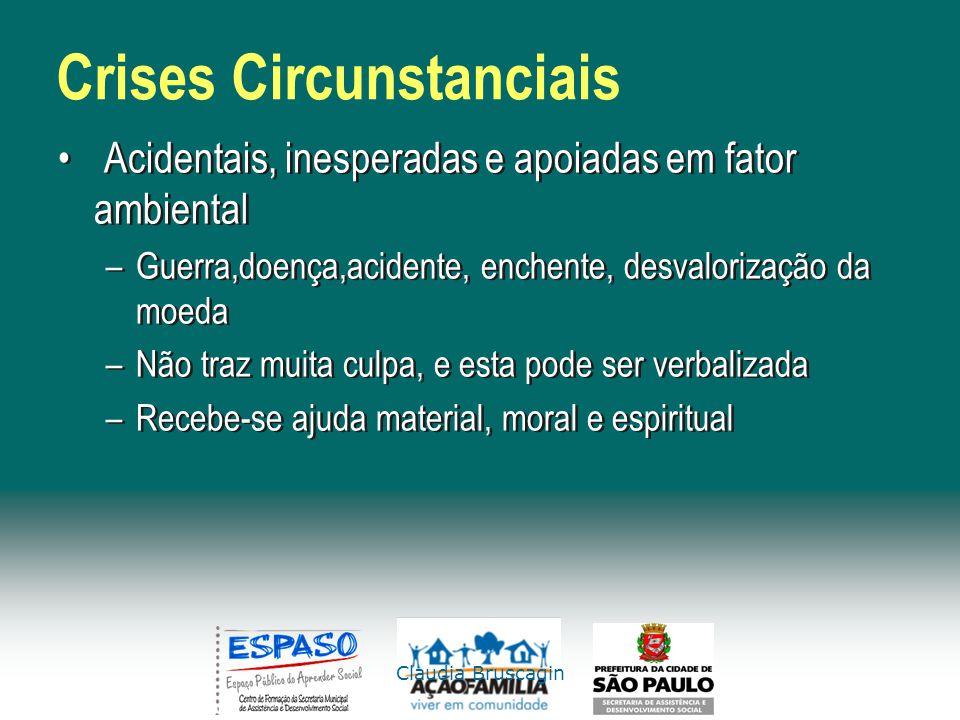 Claudia Bruscagin Crises Circunstanciais Acidentais, inesperadas e apoiadas em fator ambiental –Guerra,doença,acidente, enchente, desvalorização da mo