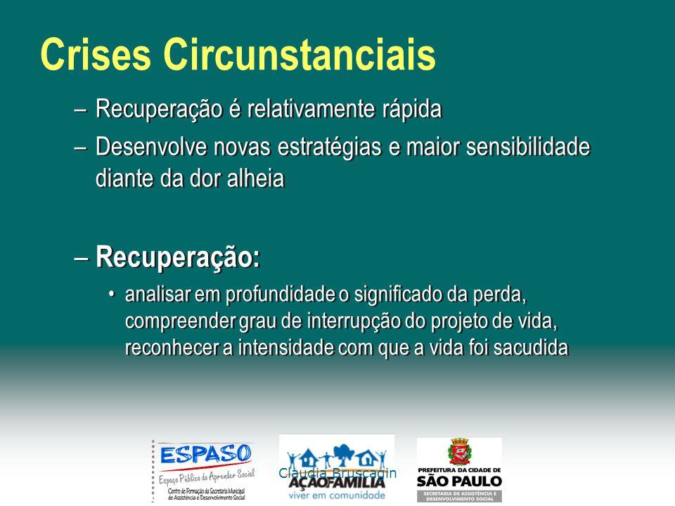 Claudia Bruscagin Crises Circunstanciais –Recuperação é relativamente rápida –Desenvolve novas estratégias e maior sensibilidade diante da dor alheia