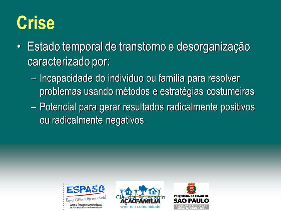 Claudia Bruscagin Crise Estado temporal de transtorno e desorganização caracterizado por: –Incapacidade do indivíduo ou família para resolver problema