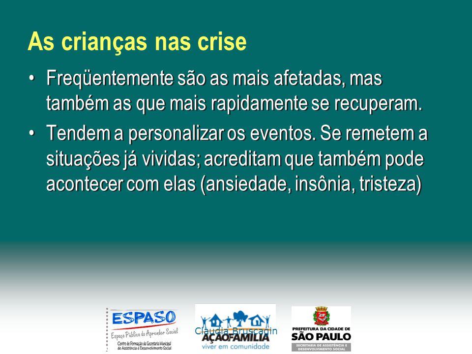 Claudia Bruscagin As crianças nas crise Freqüentemente são as mais afetadas, mas também as que mais rapidamente se recuperam. Tendem a personalizar os