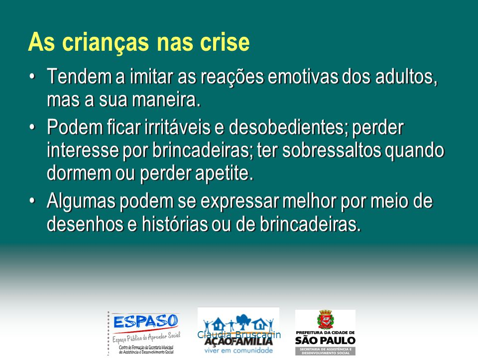 Claudia Bruscagin As crianças nas crise Tendem a imitar as reações emotivas dos adultos, mas a sua maneira. Podem ficar irritáveis e desobedientes; pe