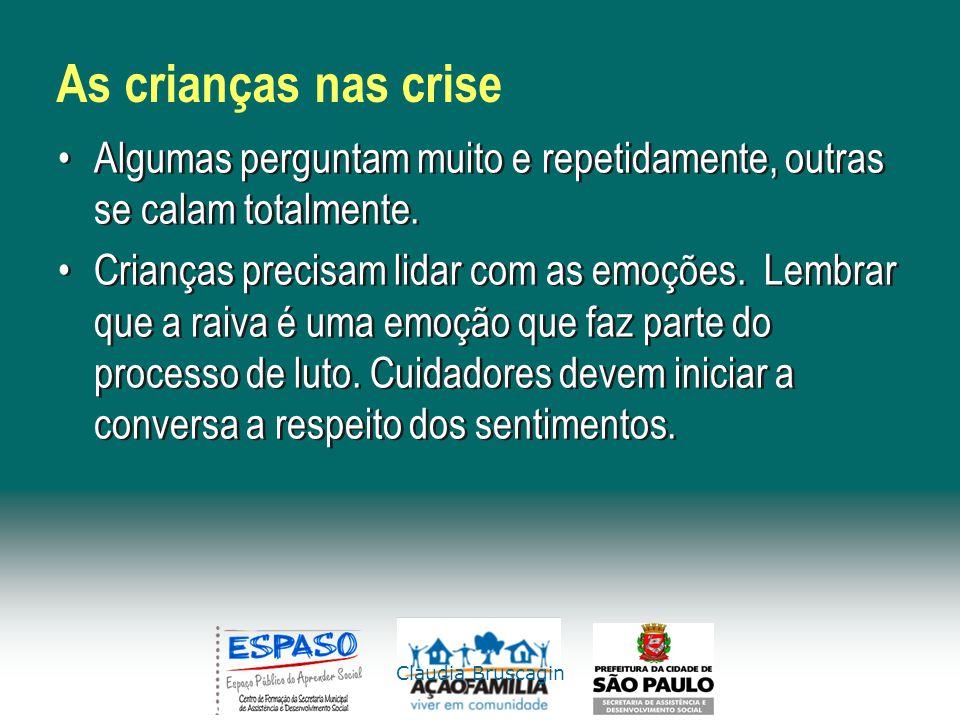 Claudia Bruscagin As crianças nas crise Algumas perguntam muito e repetidamente, outras se calam totalmente. Crianças precisam lidar com as emoções. L