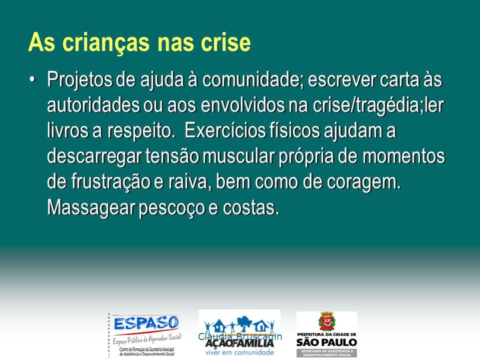 Claudia Bruscagin As crianças nas crise Projetos de ajuda à comunidade; escrever carta às autoridades ou aos envolvidos na crise/tragédia;ler livros a