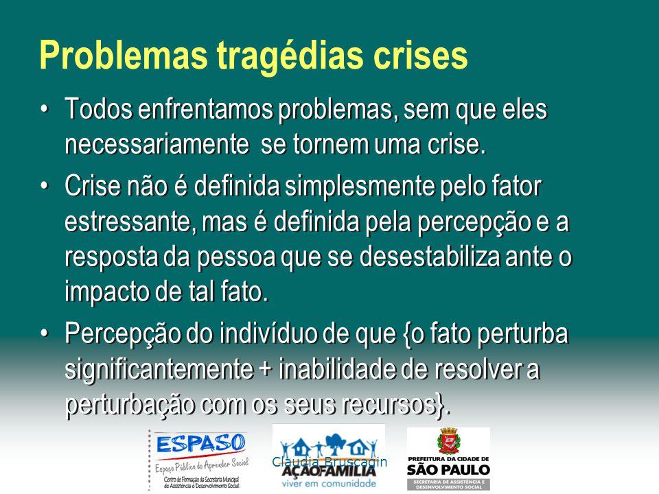 Claudia Bruscagin Problemas tragédias crises Todos enfrentamos problemas, sem que eles necessariamente se tornem uma crise. Crise não é definida simpl