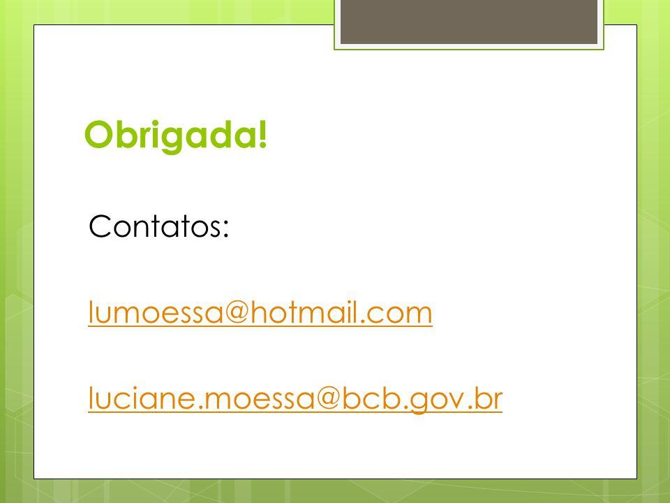 Obrigada! Contatos: lumoessa@hotmail.com luciane.moessa@bcb.gov.br
