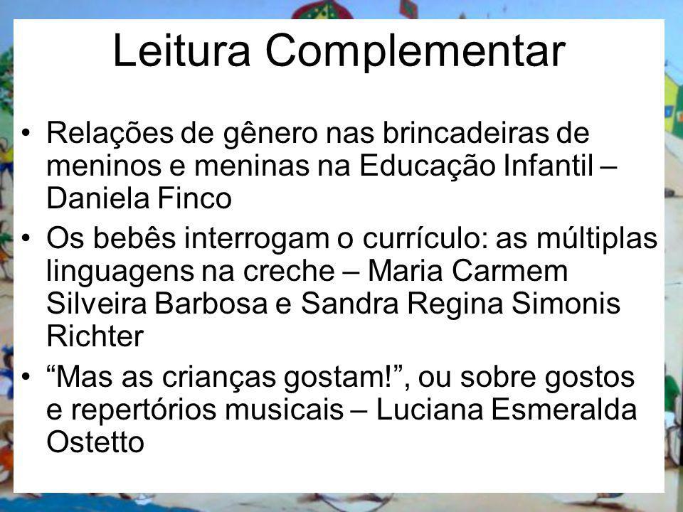 Leitura Complementar Relações de gênero nas brincadeiras de meninos e meninas na Educação Infantil – Daniela Finco Os bebês interrogam o currículo: as