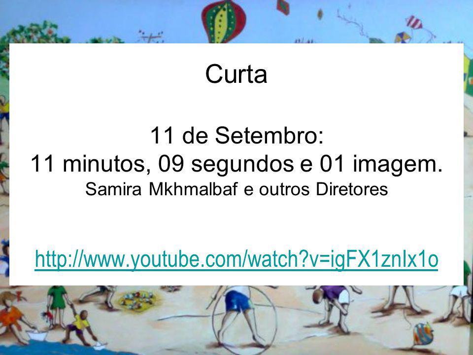 Curta 11 de Setembro: 11 minutos, 09 segundos e 01 imagem. Samira Mkhmalbaf e outros Diretores http://www.youtube.com/watch?v=igFX1znIx1o http://www.y
