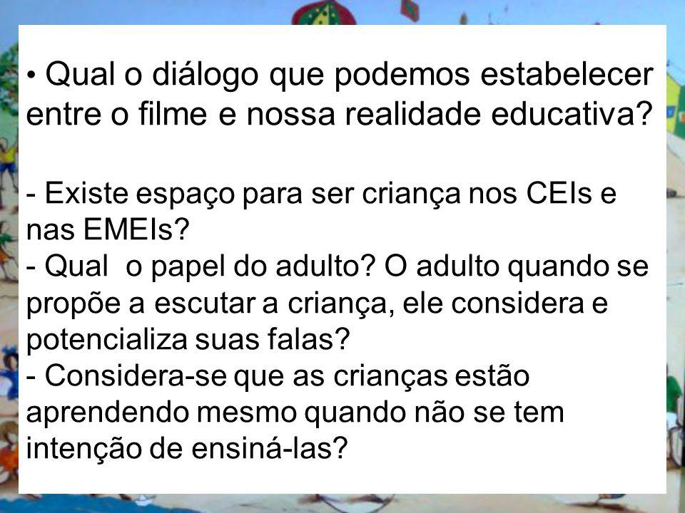 Qual o diálogo que podemos estabelecer entre o filme e nossa realidade educativa? - Existe espaço para ser criança nos CEIs e nas EMEIs? - Qual o pape