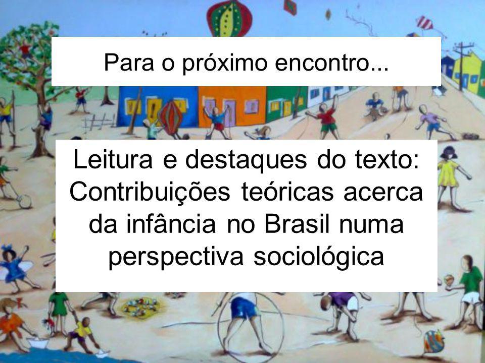 Para o próximo encontro... Leitura e destaques do texto: Contribuições teóricas acerca da infância no Brasil numa perspectiva sociológica
