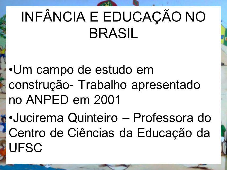 INFÂNCIA E EDUCAÇÃO NO BRASIL Um campo de estudo em construção- Trabalho apresentado no ANPED em 2001 Jucirema Quinteiro – Professora do Centro de Ciê