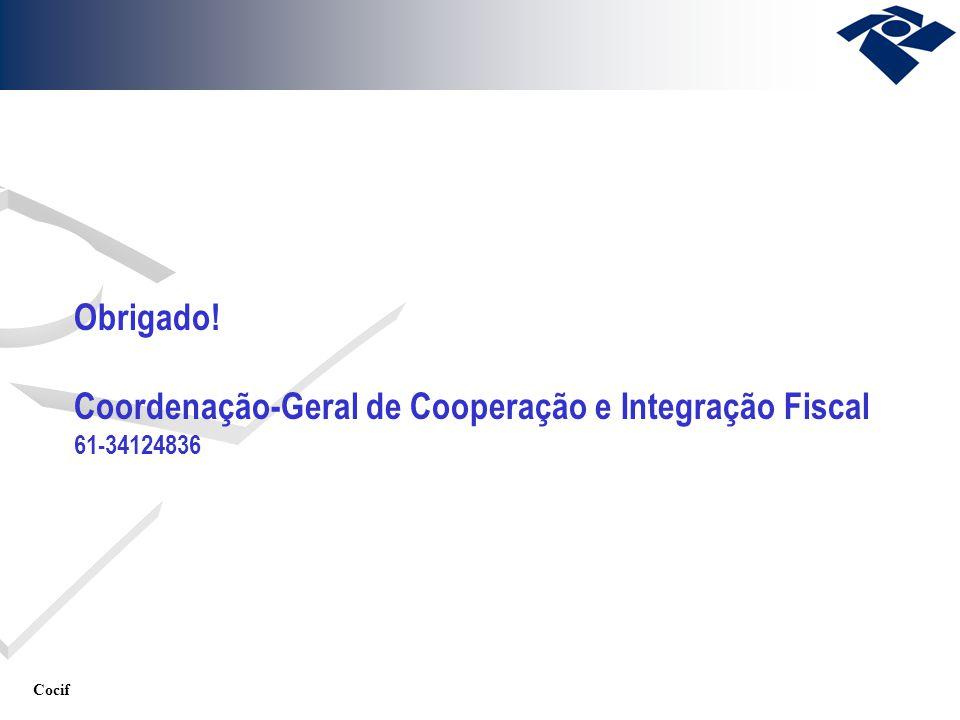 Cocif Obrigado! Coordenação-Geral de Cooperação e Integração Fiscal 61-34124836