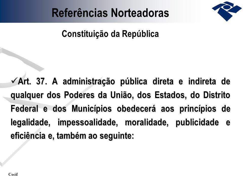 Cocif Art. 37. A administração pública direta e indireta de qualquer dos Poderes da União, dos Estados, do Distrito Federal e dos Municípios obedecerá