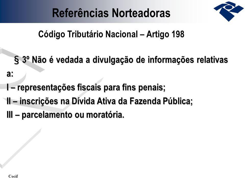 Cocif § 3º Não é vedada a divulgação de informações relativas a: § 3º Não é vedada a divulgação de informações relativas a: I – representações fiscais