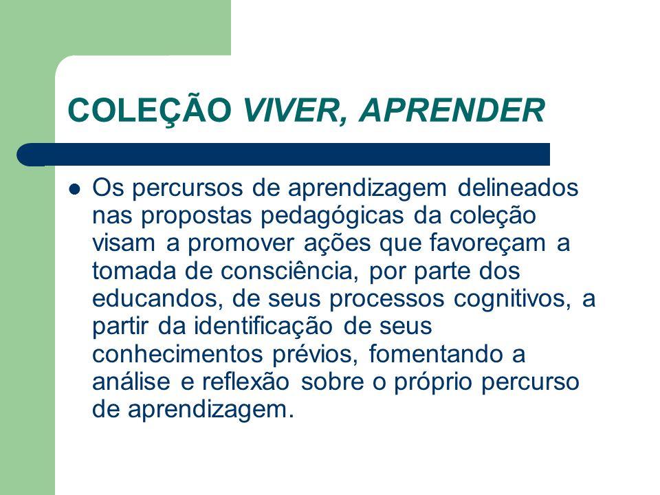 COLEÇÃO VIVER, APRENDER Os percursos de aprendizagem delineados nas propostas pedagógicas da coleção visam a promover ações que favoreçam a tomada de