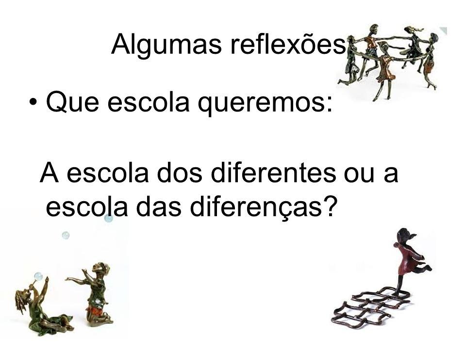 Algumas reflexões: Que escola queremos: A escola dos diferentes ou a escola das diferenças?