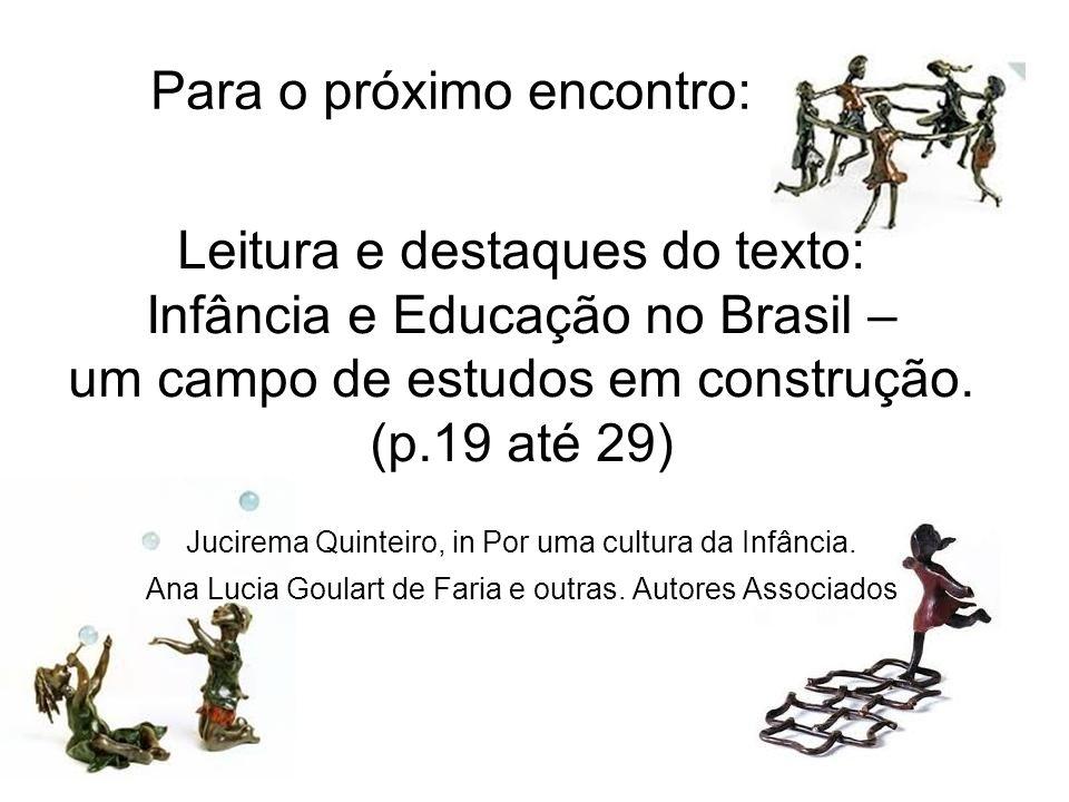 Para o próximo encontro: Leitura e destaques do texto: Infância e Educação no Brasil – um campo de estudos em construção. (p.19 até 29) Jucirema Quint