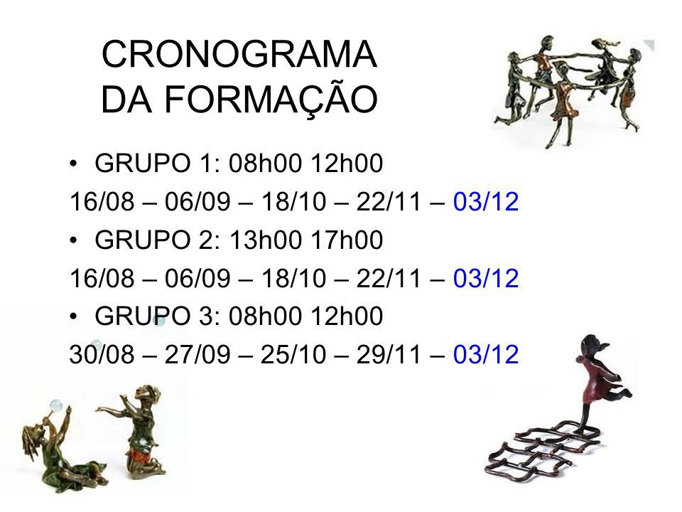 CRONOGRAMA DA FORMAÇÃO GRUPO 1: 08h00 12h00 16/08 – 06/09 – 18/10 – 22/11 – 03/12 GRUPO 2: 13h00 17h00 16/08 – 06/09 – 18/10 – 22/11 – 03/12 GRUPO 3: 08h00 12h00 30/08 – 27/09 – 25/10 – 29/11 – 03/12