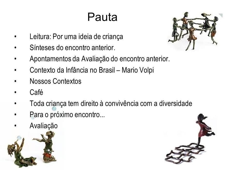 Pauta Leitura: Por uma ideia de criança Sínteses do encontro anterior. Apontamentos da Avaliação do encontro anterior. Contexto da Infância no Brasil