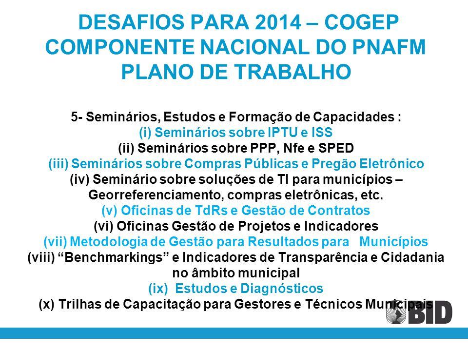 DESAFIOS PARA 2014 – COGEP COMPONENTE NACIONAL DO PNAFM PLANO DE TRABALHO 5- Seminários, Estudos e Formação de Capacidades : (i) Seminários sobre IPTU