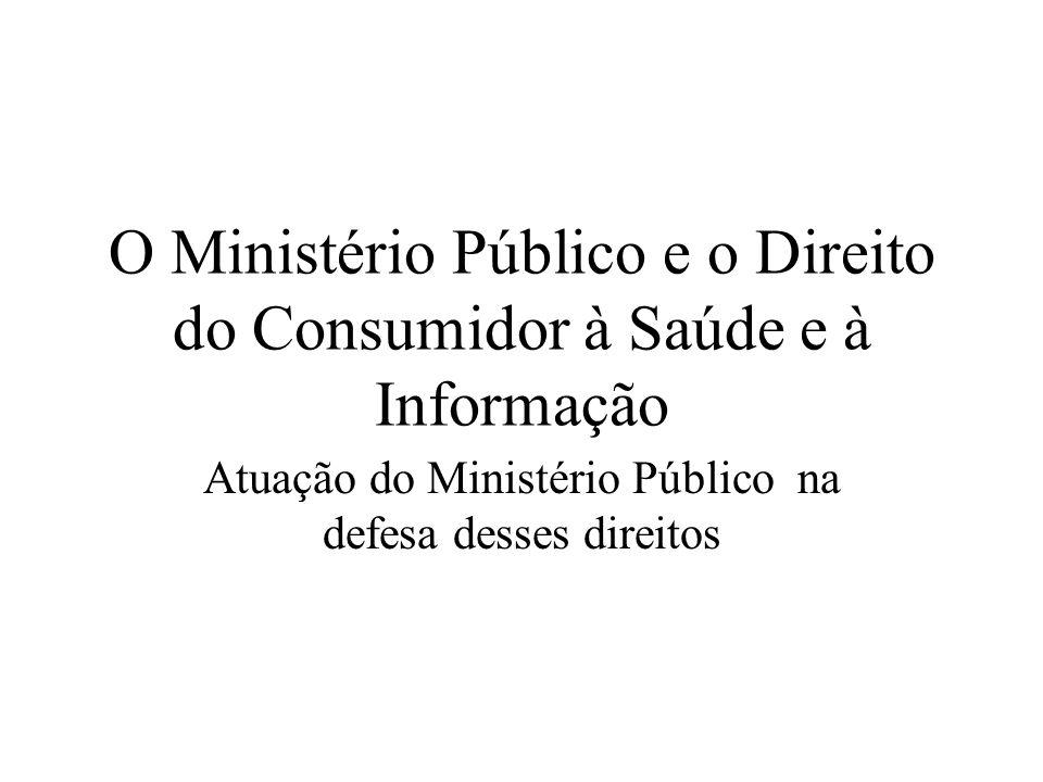 O Ministério Público e o Direito do Consumidor à Saúde e à Informação Atuação do Ministério Público na defesa desses direitos