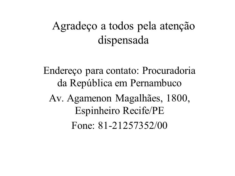 Agradeço a todos pela atenção dispensada Endereço para contato: Procuradoria da República em Pernambuco Av. Agamenon Magalhães, 1800, Espinheiro Recif