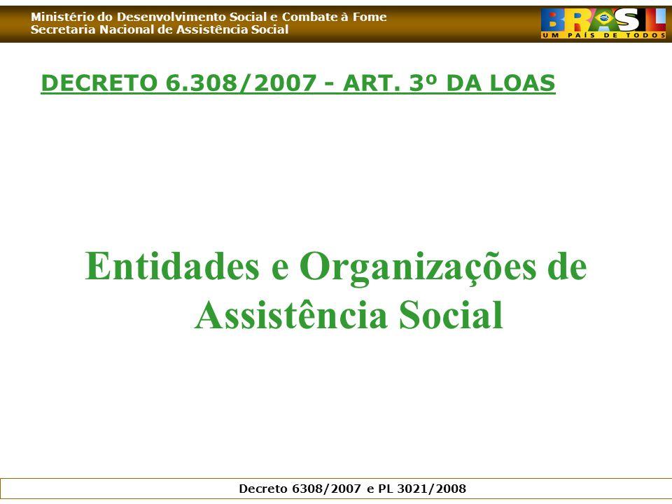 Ministério do Desenvolvimento Social e Combate à Fome Secretaria Nacional de Assistência Social Decreto 6308/2007 e PL 3021/2008 DECRETO 6.308/2007 - ART.
