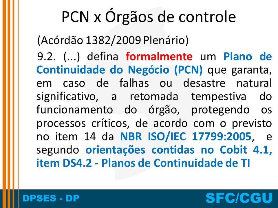 DPSES - DP SFC/CGU PCN x Órgãos de controle (Acórdão 1382/2009 Plenário) 9.2. (...) defina formalmente um Plano de Continuidade do Negócio (PCN) que g