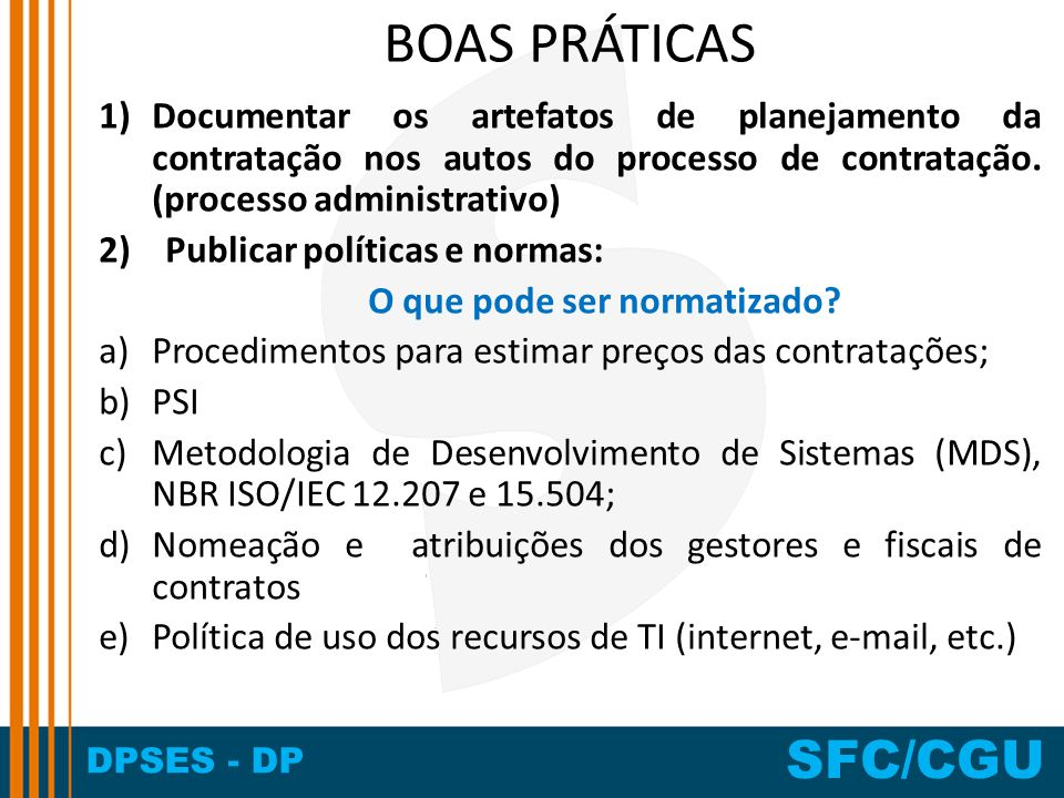 DPSES - DP SFC/CGU BOAS PRÁTICAS 1)Documentar os artefatos de planejamento da contratação nos autos do processo de contratação. (processo administrati