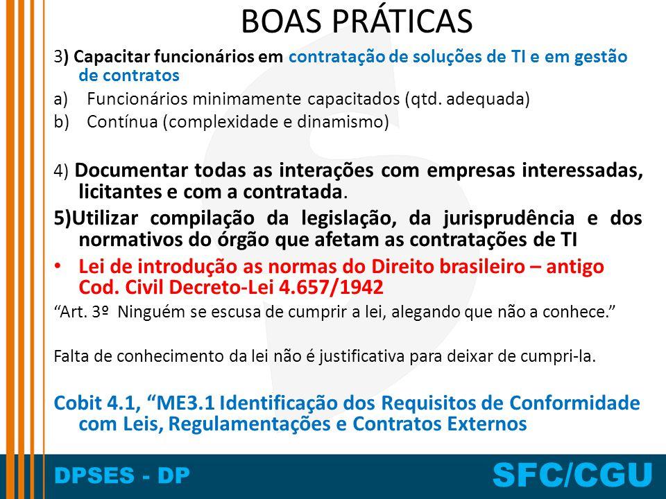 DPSES - DP SFC/CGU BOAS PRÁTICAS 3) Capacitar funcionários em contratação de soluções de TI e em gestão de contratos a)Funcionários minimamente capaci