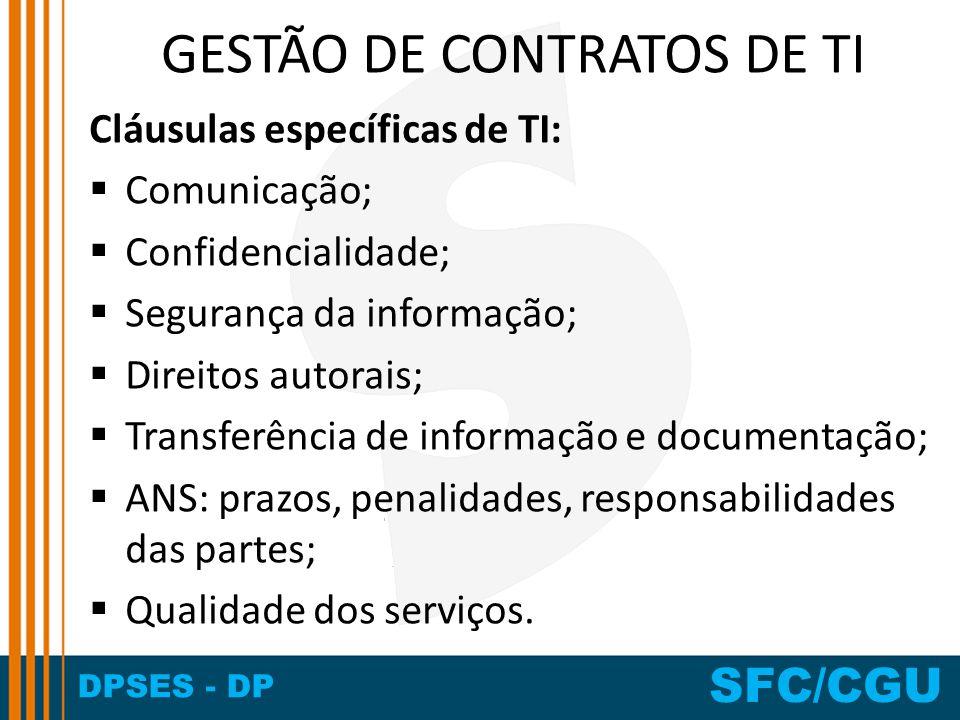 DPSES - DP SFC/CGU GESTÃO DE CONTRATOS DE TI Cláusulas específicas de TI: Comunicação; Confidencialidade; Segurança da informação; Direitos autorais;