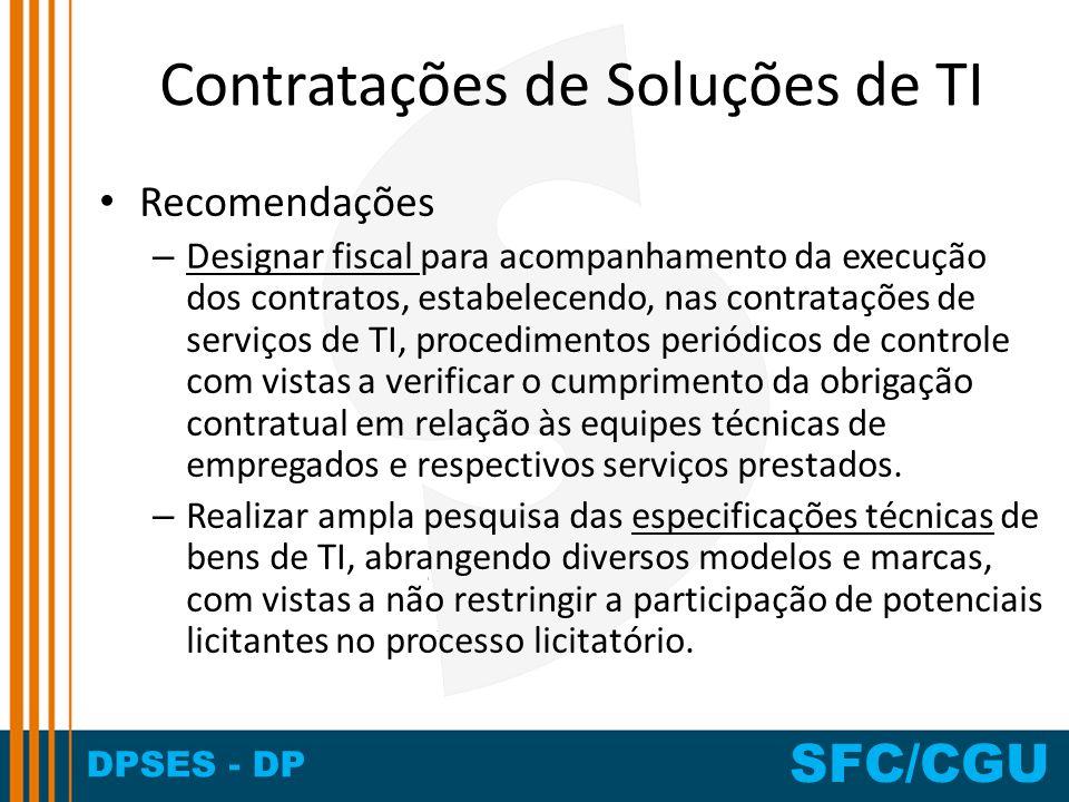 DPSES - DP SFC/CGU Contratações de Soluções de TI Recomendações – Designar fiscal para acompanhamento da execução dos contratos, estabelecendo, nas co