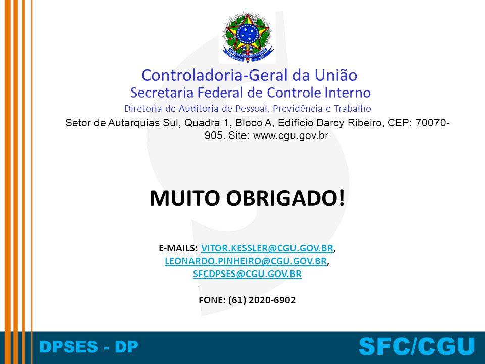 DPSES - DP SFC/CGU MUITO OBRIGADO! E-MAILS: VITOR.KESSLER@CGU.GOV.BR, LEONARDO.PINHEIRO@CGU.GOV.BR, SFCDPSES@CGU.GOV.BR FONE: (61) 2020-6902VITOR.KESS