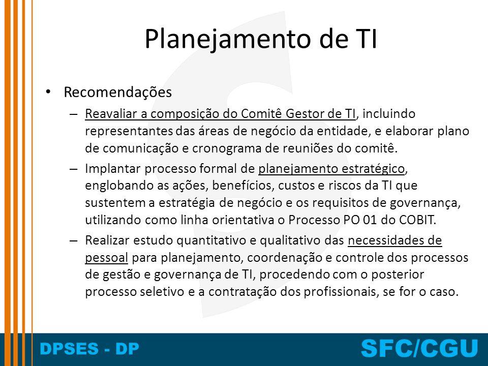 DPSES - DP SFC/CGU Planejamento de TI Recomendações – Reavaliar a composição do Comitê Gestor de TI, incluindo representantes das áreas de negócio da