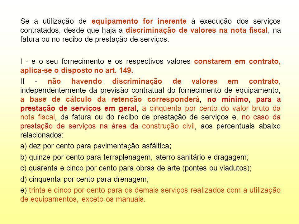 Se a utilização de equipamento for inerente à execução dos serviços contratados, desde que haja a discriminação de valores na nota fiscal, na fatura o